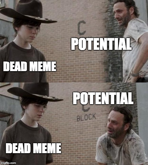 Rick and Carl Meme | POTENTIAL DEAD MEME POTENTIAL DEAD MEME | image tagged in memes,rick and carl | made w/ Imgflip meme maker