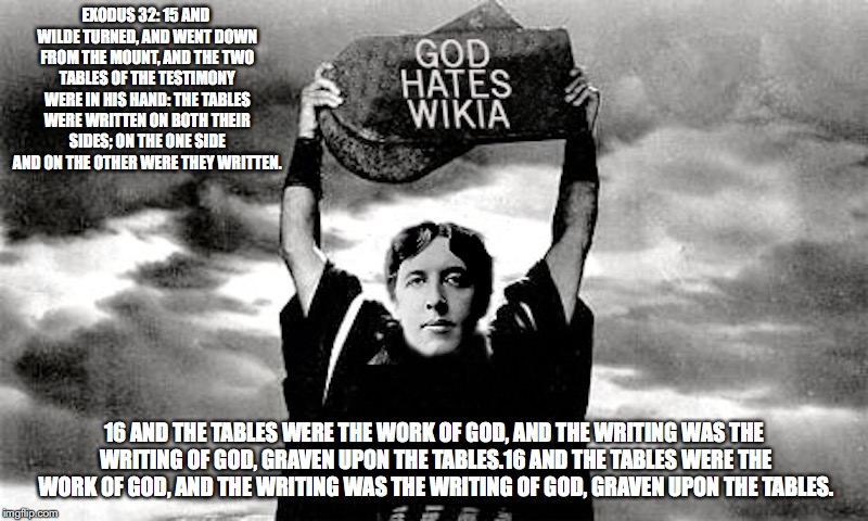 Oscar Wilde Tablets | EXODUS 32: 15 AND WILDE TURNED, AND WENT DOWN FROM THE MOUNT, AND THE TWO TABLES OF THE TESTIMONY WERE IN HIS HAND: THE TABLES WERE WRITTEN  | image tagged in uncyclopedia,memes | made w/ Imgflip meme maker
