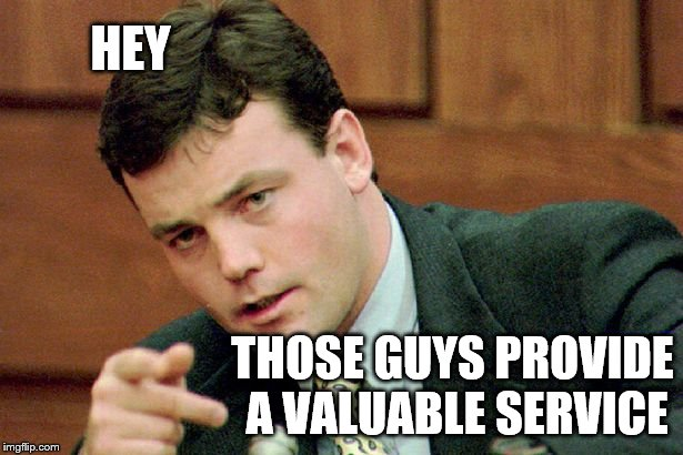 HEY THOSE GUYS PROVIDE A VALUABLE SERVICE | made w/ Imgflip meme maker