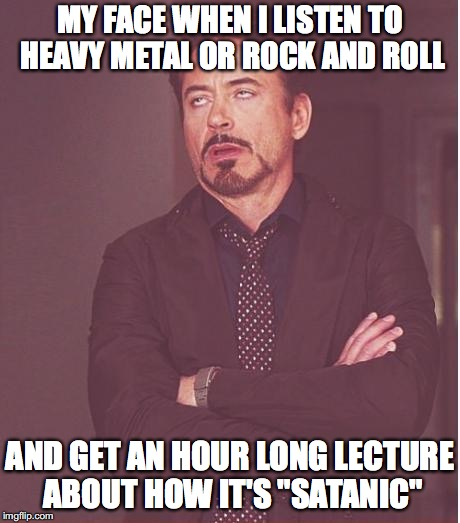 "Face You Make Robert Downey Jr Meme | MY FACE WHEN I LISTEN TO HEAVY METAL OR ROCK AND ROLL AND GET AN HOUR LONG LECTURE ABOUT HOW IT'S ""SATANIC"" 
