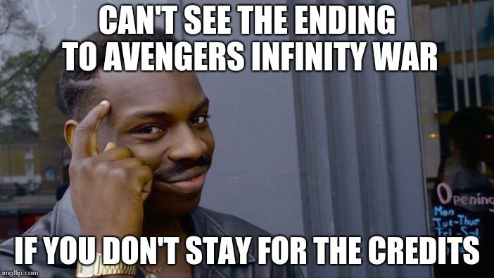 Roll Safe Think About It Meme | CAN'T SEE THE ENDING TO AVENGERS INFINITY WAR IF YOU DON'T STAY FOR THE CREDITS | image tagged in memes,roll safe think about it | made w/ Imgflip meme maker