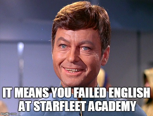 IT MEANS YOU FAILED ENGLISH AT STARFLEET ACADEMY | made w/ Imgflip meme maker