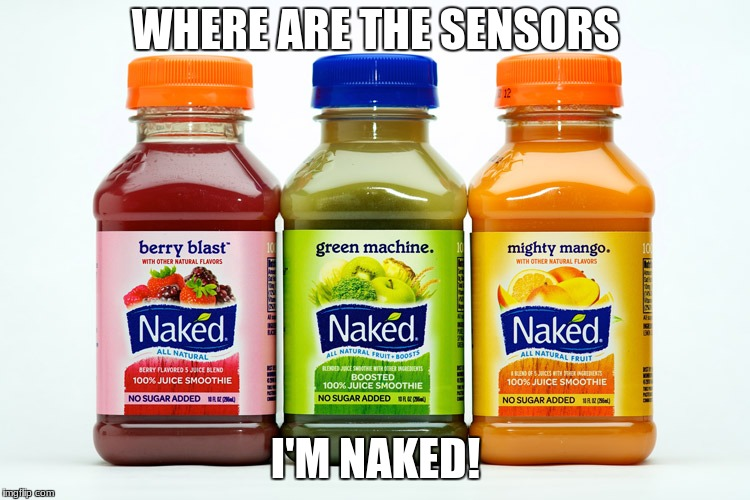 Naked Juice | WHERE ARE THE SENSORS I'M NAKED! | image tagged in naked juice | made w/ Imgflip meme maker