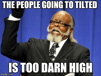 Too Damn High Meme | THE PEOPLE GOING TO TILTED IS TOO DARN HIGH | image tagged in memes,too damn high,fortnite | made w/ Imgflip meme maker