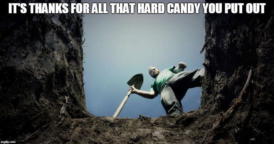 IT'S THANKS FOR ALL THAT HARD CANDY YOU PUT OUT | made w/ Imgflip meme maker