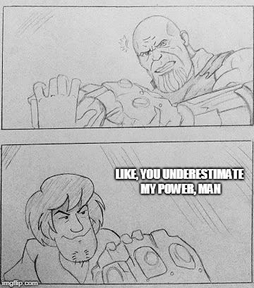 *Insert really annoying Infinity War spoiler | LIKE, YOU UNDERESTIMATE MY POWER, MAN | image tagged in avengers infinity war,memes,scooby doo,you underestimate my power,shaggy,thanos | made w/ Imgflip meme maker
