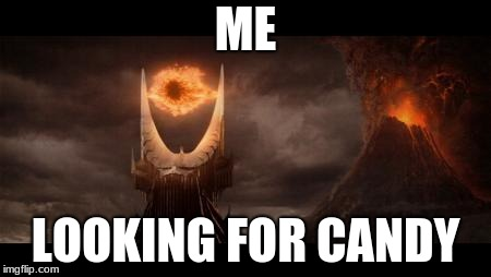 Eye Of Sauron Meme | ME LOOKING FOR CANDY | image tagged in memes,eye of sauron | made w/ Imgflip meme maker