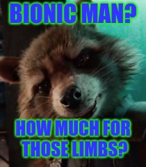 Loom out COL. Austin  | BIONIC MAN? HOW MUCH FOR THOSE LIMBS? | image tagged in rocket | made w/ Imgflip meme maker