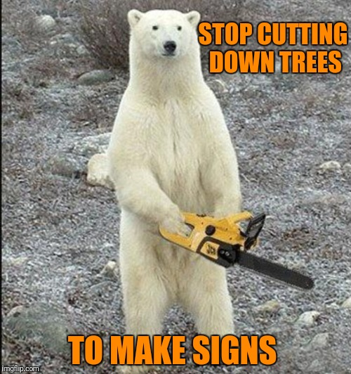STOP CUTTING DOWN TREES TO MAKE SIGNS | made w/ Imgflip meme maker