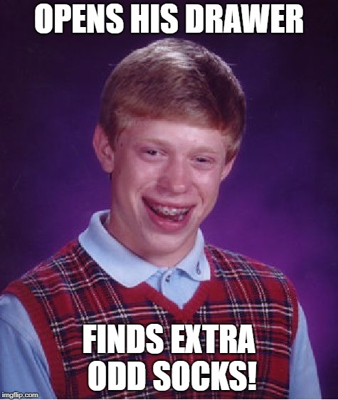 Bad Luck Brian Meme | OPENS HIS DRAWER FINDS EXTRA ODD SOCKS! | image tagged in memes,bad luck brian | made w/ Imgflip meme maker