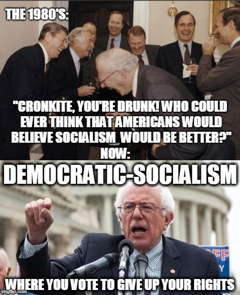 "Life of the Party? | THE 1980'S: ""CRONKITE, YOU'RE DRUNK! WHO COULD EVER THINK THAT AMERICANS WOULD BELIEVE SOCIALISM  WOULD BE BETTER?"" NOW: 