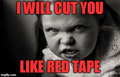 Trimming the Bureaucracy | I WILL CUT YOU LIKE RED TAPE | image tagged in alice malice | made w/ Imgflip meme maker