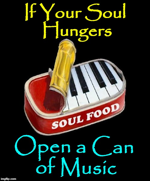 """If music be the food of love, open me a can."" ─Pete Shakespeare 