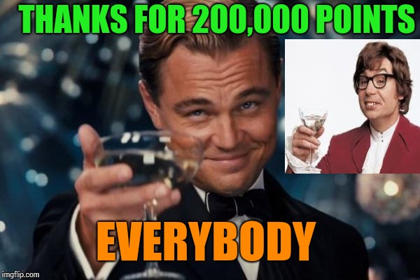 Thanks Everybody! | THANKS FOR 200,000 POINTS EVERYBODY | image tagged in memes,leonardo dicaprio cheers,thankyou,thanks | made w/ Imgflip meme maker
