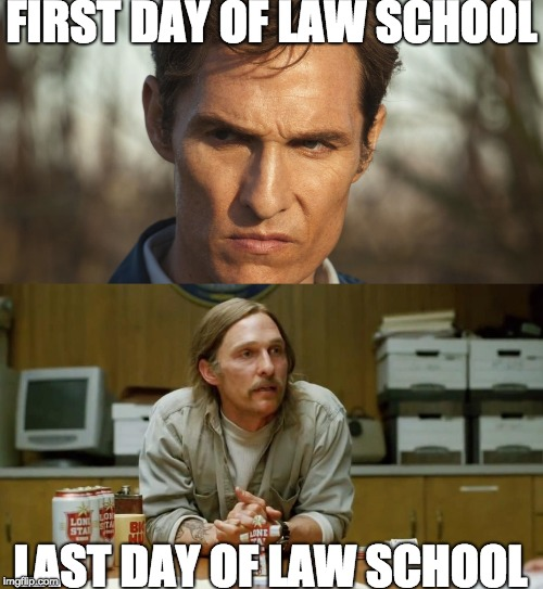 What is three years of your life really, when time is a flat circle.... | FIRST DAY OF LAW SCHOOL LAST DAY OF LAW SCHOOL | image tagged in graduation,law school | made w/ Imgflip meme maker
