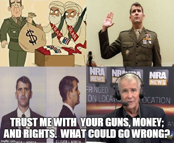trust me with  your guns, money; and rights.  What could go wrong?  | TRUST ME WITH  YOUR GUNS, MONEY; AND RIGHTS.  WHAT COULD GO WRONG? | image tagged in trust me with  your guns money and rights  what could go wrong,oliver north,winrar,iran contrat | made w/ Imgflip meme maker