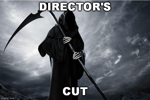 DIRECTOR'S CUT | made w/ Imgflip meme maker