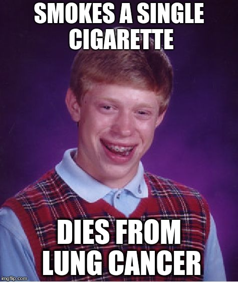 Bad Luck Brian Meme | SMOKES A SINGLE CIGARETTE DIES FROM LUNG CANCER | image tagged in memes,bad luck brian | made w/ Imgflip meme maker