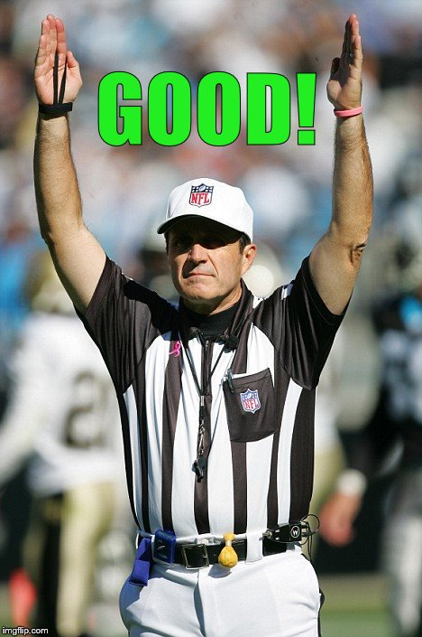 TOUCHDOWN! | GOOD! | image tagged in touchdown | made w/ Imgflip meme maker