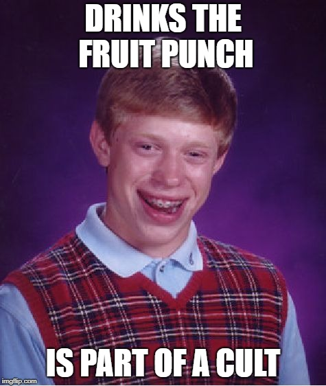 Bad Luck Brian | DRINKS THE FRUIT PUNCH IS PART OF A CULT | image tagged in memes,bad luck brian,doctordoomsday180,fruit punch,punch,cult | made w/ Imgflip meme maker