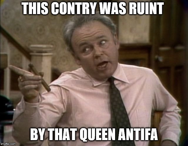 THIS CONTRY WAS RUINT BY THAT QUEEN ANTIFA | made w/ Imgflip meme maker