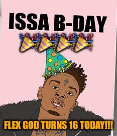 It's my birthday today!!! | image tagged in flex,birthday,memes,party,21 savage,happy birthday | made w/ Imgflip meme maker