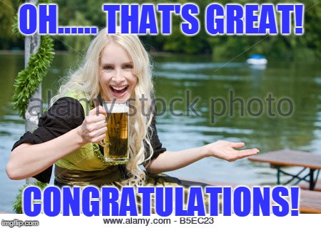 OH...... THAT'S GREAT! CONGRATULATIONS! | made w/ Imgflip meme maker
