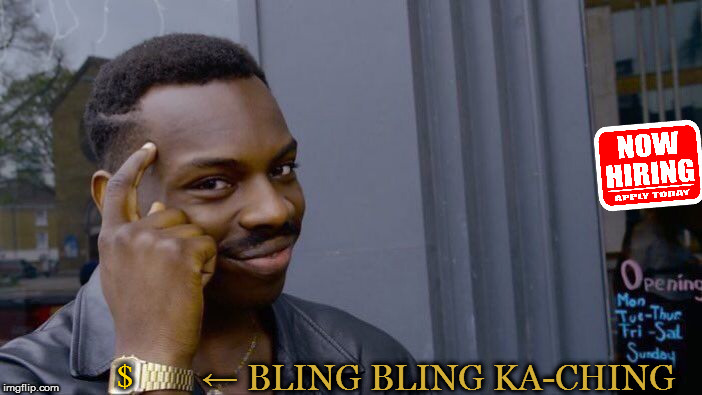 Rollex safe. Think about it! | $ ← BLING BLING KA-CHING | image tagged in memes,roll safe think about it,rich,job,work,bling_bling | made w/ Imgflip meme maker