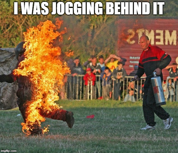 I WAS JOGGING BEHIND IT | made w/ Imgflip meme maker