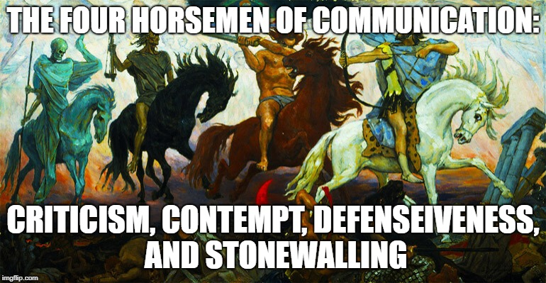 THE FOUR HORSEMEN OF COMMUNICATION: CRITICISM, CONTEMPT, DEFENSEIVENESS, AND STONEWALLING | image tagged in four horsemen of the apocalypse | made w/ Imgflip meme maker