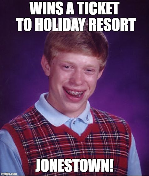 Bad Luck Brian Meme | WINS A TICKET TO HOLIDAY RESORT JONESTOWN! | image tagged in memes,bad luck brian | made w/ Imgflip meme maker