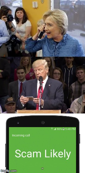 The real reason for cellphone call warnings.... | HILLARY CALLING TRUMP SCAM LIKELY | image tagged in hillary,scam,trump | made w/ Imgflip meme maker