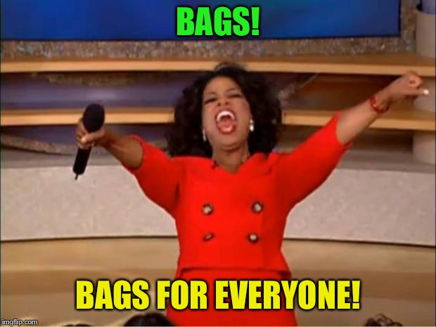 Oprah You Get A Meme | BAGS! BAGS FOR EVERYONE! | image tagged in memes,oprah you get a | made w/ Imgflip meme maker