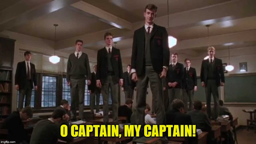 O CAPTAIN, MY CAPTAIN! | made w/ Imgflip meme maker