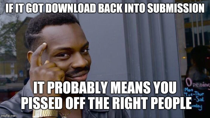 Roll Safe Think About It Meme | IF IT GOT DOWNLOAD BACK INTO SUBMISSION IT PROBABLY MEANS YOU PISSED OFF THE RIGHT PEOPLE | image tagged in memes,roll safe think about it | made w/ Imgflip meme maker