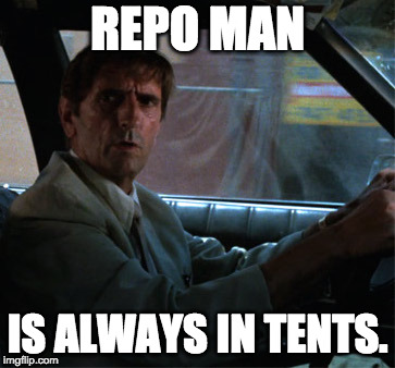 Horrid pun in Cult Film Category. One of series. | REPO MAN IS ALWAYS IN TENTS. | image tagged in repo man,pun | made w/ Imgflip meme maker
