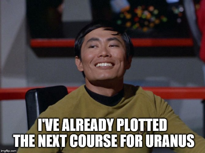 I'VE ALREADY PLOTTED THE NEXT COURSE FOR URANUS | made w/ Imgflip meme maker