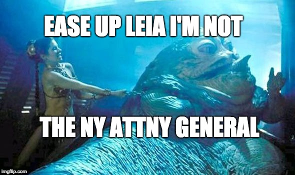 Leia strangles Jabba | EASE UP LEIA I'M NOT THE NY ATTNY GENERAL | image tagged in leia strangles jabba | made w/ Imgflip meme maker