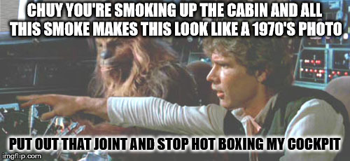 CHUY YOU'RE SMOKING UP THE CABIN AND ALL THIS SMOKE MAKES THIS LOOK LIKE A 1970'S PHOTO PUT OUT THAT JOINT AND STOP HOT BOXING MY COCKPIT | made w/ Imgflip meme maker