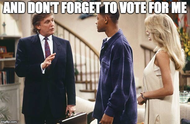 trump and prince | AND DON'T FORGET TO VOTE FOR ME | image tagged in fresh prince | made w/ Imgflip meme maker