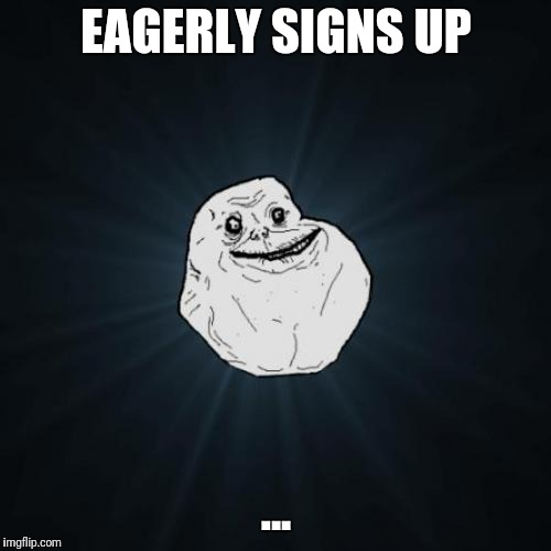 EAGERLY SIGNS UP ... | made w/ Imgflip meme maker