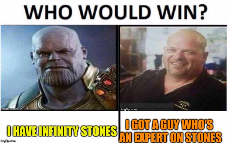 How much do you want for them? | I HAVE INFINITY STONES I GOT A GUY WHO'S AN EXPERT ON STONES | image tagged in thanos,avengers infinity war,pawn stars,memes,funny | made w/ Imgflip meme maker