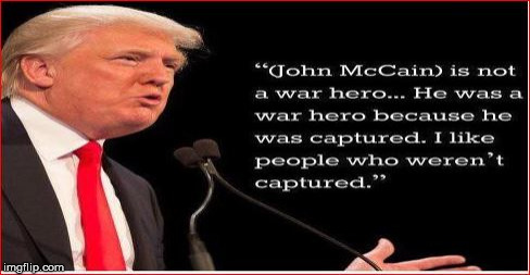 image tagged in trump mccain no hero 2 | made w/ Imgflip meme maker