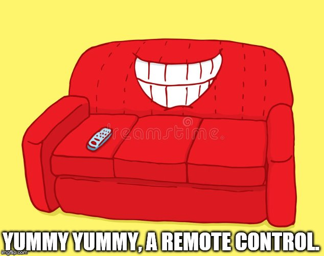Why the remote gets lost in the couch. | YUMMY YUMMY, A REMOTE CONTROL. | image tagged in grinning couch | made w/ Imgflip meme maker