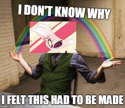 Angels Sexuality | I DON'T KNOW WHY I FELT THIS HAD TO BE MADE | image tagged in memes,joker rainbow hands,angel dust,hazbin hotel,stupid,random | made w/ Imgflip meme maker