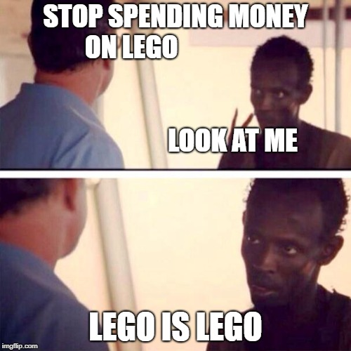 Captain Phillips - I'm The Captain Now | STOP SPENDING MONEY ON LEGO                                                                                            LOOK AT ME LEGO IS LE | image tagged in memes,captain phillips - i'm the captain now | made w/ Imgflip meme maker