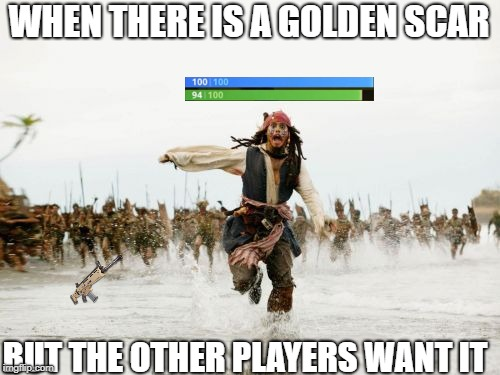 Jack Sparrow Being Chased Meme | WHEN THERE IS A GOLDEN SCAR BUT THE OTHER PLAYERS WANT IT | image tagged in memes,jack sparrow being chased | made w/ Imgflip meme maker