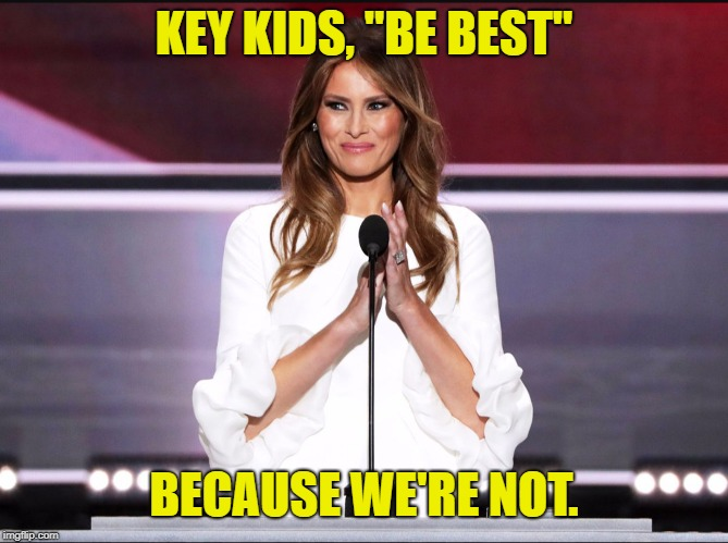 "Melania trump meme | KEY KIDS, ""BE BEST"" BECAUSE WE'RE NOT. 