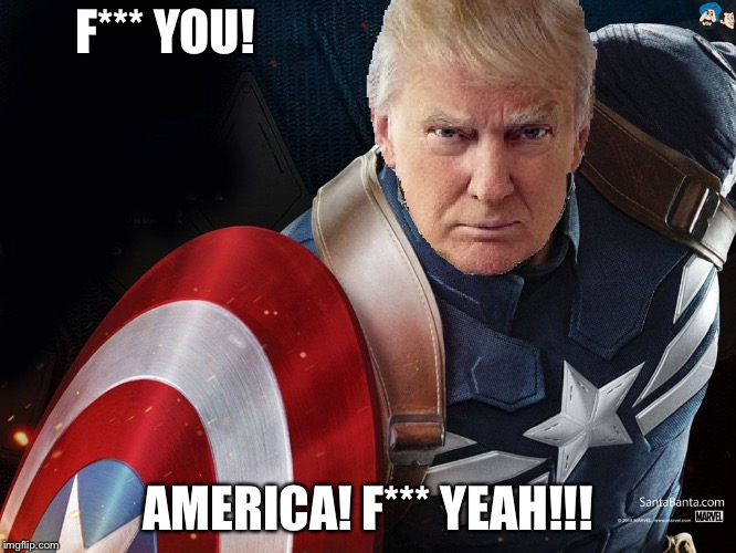 Trump @TheRealCaptainAmerica | F*** YOU! AMERICA! F*** YEAH!!! | image tagged in trump therealcaptainamerica | made w/ Imgflip meme maker