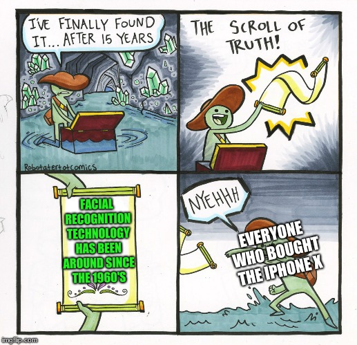 The Scroll Of Truth | FACIAL RECOGNITION TECHNOLOGY HAS BEEN AROUND SINCE THE 1960'S EVERYONE WHO BOUGHT THE IPHONE X | image tagged in memes,the scroll of truth,iphone,iphone x,apple,phones | made w/ Imgflip meme maker